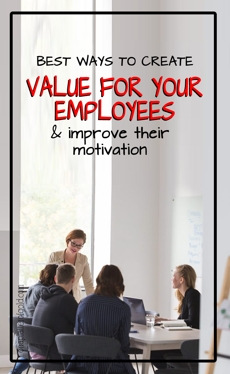 Best Ways To Create Value for Your Employees And Improve Their Motivation