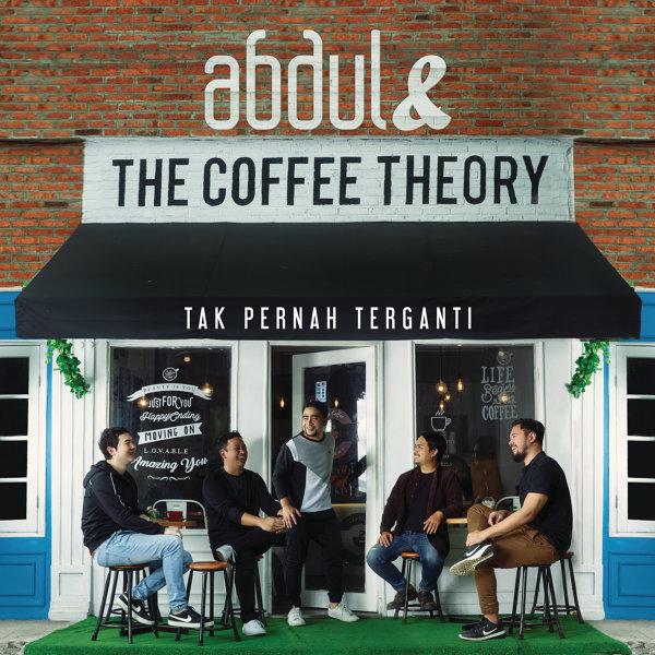 Abdul & The Coffee Theory - Tak Pernah Terganti Mp3