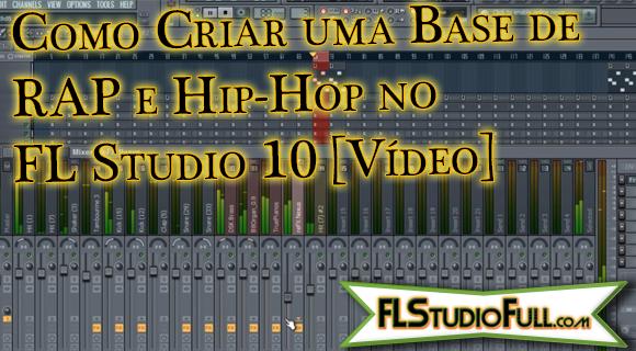 Como Criar uma Base de RAP - Hip-Hop no FL Studio 10 [Vídeo]