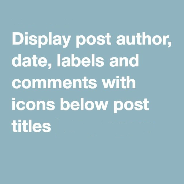 Display Author, Date, Labels and Comment with icons Below Post Titles,how to show post date in blogger,how to add date and time in blogger,How to Display Author Profile,How to Display Author Name in Blogger Posts,How to Display Post Author, Date,Display blog author,How to Add Multiple Author Bio Box in your Blogger,How To Display Author Profile and Picture Below Posts,How to Remove Author Name From Blogger Posts,