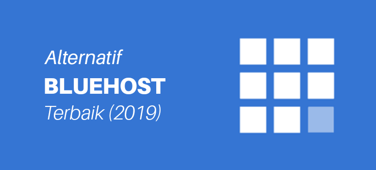Alternatif Bluehost: 7 Pesaing Bluehost Terbaik (2019)