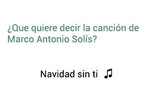Significado de la canción Navidad Sin Ti  Marco Antonio Solís.