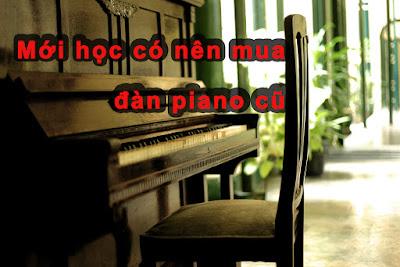 Có nên mua đàn piano cũ giá rẻ để học không