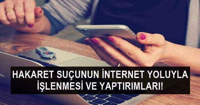 Hakaret Suçunun İnternet Yoluyla İşlenmesi ve Yaptırımları!