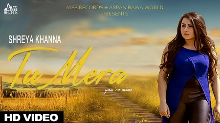 New Punjabi Songs 2016 Tu Mera Shreya Khanna Latest Music Video