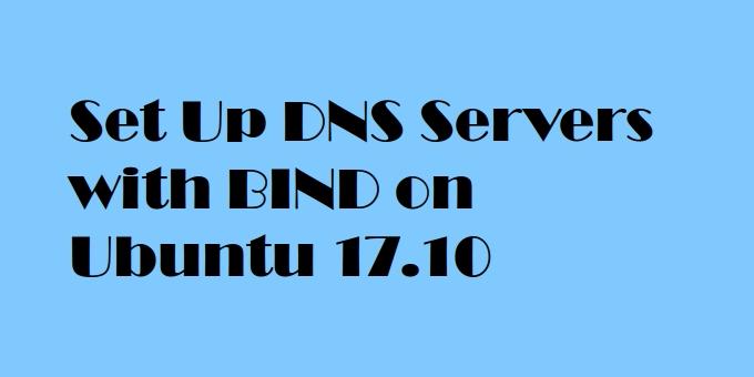 How to Set Up DNS Servers with BIND on Ubuntu 17 10