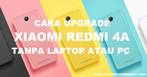Cara Upgrade Xiaomi Redmi 4A