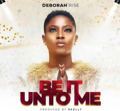 Deborah Rise – Be It Unto Me