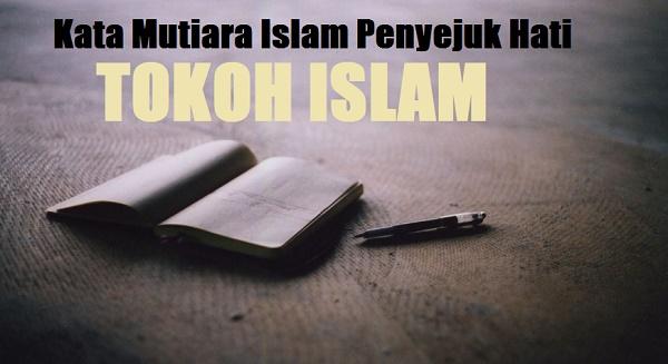 59+ Kata Mutiara Islam Penyejuk Hati dari Para Tokoh Islam (Bag. 2)