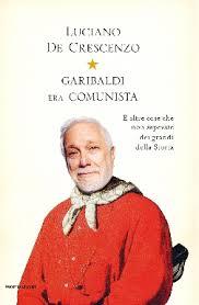 Garibaldi era comunista di Luciano De Crescenzo
