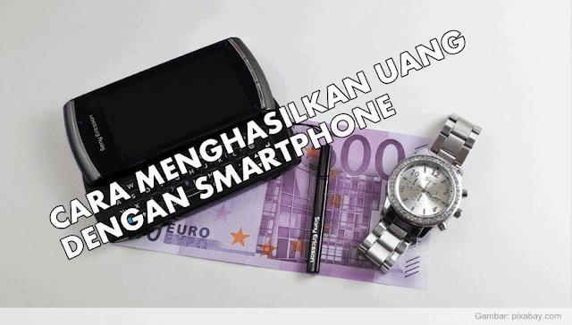 Cara Menghasilkan Uang dengan Smartphone