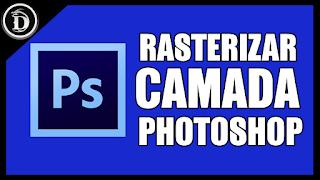 Rasterizar camada - Imagem não edita no Photoshop