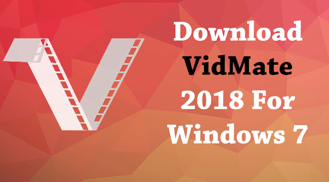 Download Vidmate 2018 For Windows 7