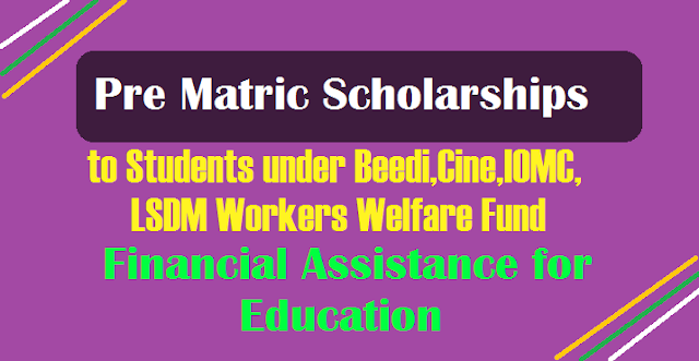 Pre Matric Scholarships 2018 to Students under Beedi,Cine,IOMC,LSDM Workers Welfare Fund Financial Assistance for Education  https://www.paatasaala.in/2018/08/pre-matric-scholarships-students-beedi-cine-iomc-lsdm-workers-welfare-fund-financial-assistance-for-education.html