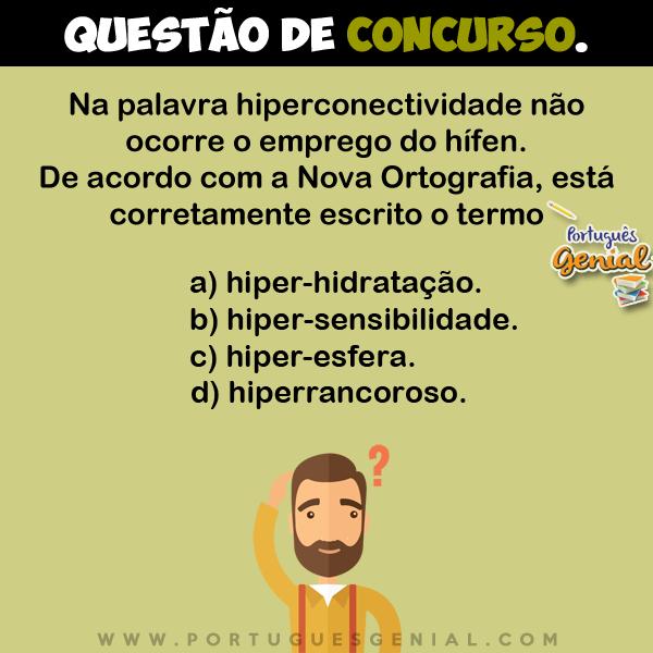 Na palavra hiperconectividade não ocorre o emprego do hífen. De acordo com a Nova Ortografia...