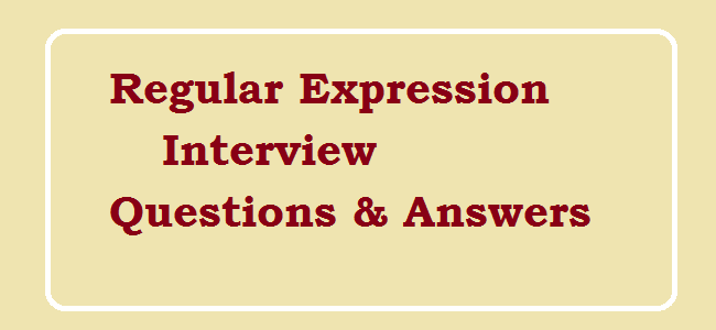 Regular Expression Interview Questions and Answers