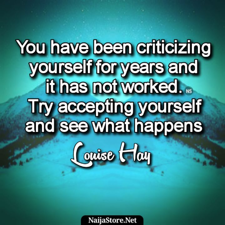 Louise Hay's Quote: You have been criticizing yourself for years and it has not worked. Try accepting yourself and see what happens - Motivational Quotes