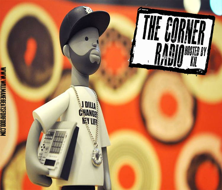 Will Make Beats For Food : The Corner Radio Hosted by Kil