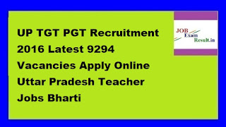 UP TGT PGT Recruitment 2016 Latest 9294 Vacancies Apply Online Uttar Pradesh Teacher Jobs Bharti