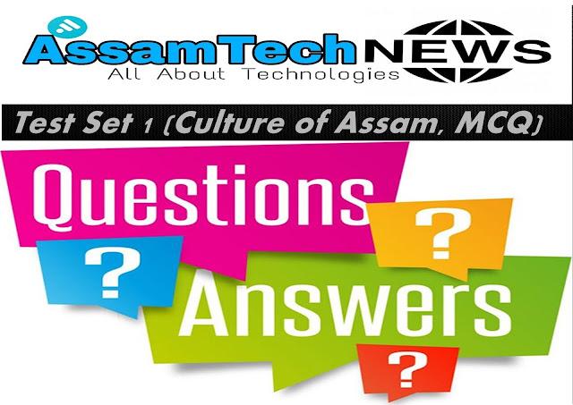 Test Set 1 (Culture of Assam, MCQ)