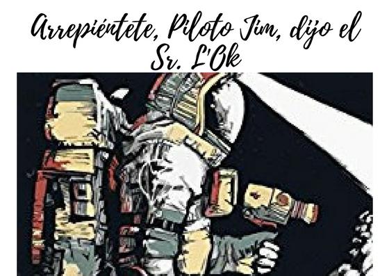 Arrepiéntete, Piloto Jim, dijo el Sr. L'Ok. - Tony Jim Jr.