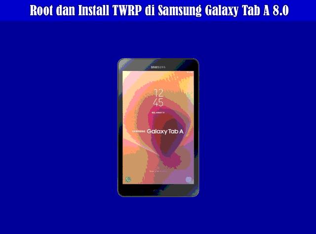 Cara Root dan Install TWRP di Samsung Galaxy Tab A 8.0 Semua Versi Dengan Mudah