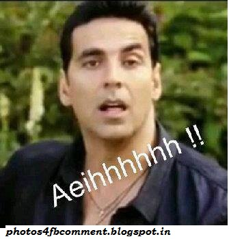 Akshay Kumar Aeihhhhhh Funny Photos For Facebook Comment Photos