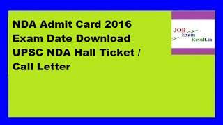 NDA Admit Card 2016 Exam Date Download UPSC NDA Hall Ticket / Call Letter