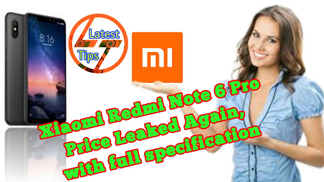 Xiaomi Redmi Note 6 Pro Price Leaked Again with full specification, Xiaomi Redmi Note 6 Pro, xiaomi redmi note 6 pro price in india, redmi note 6 pro launch date in india, redmi note 6 pro price in india flipkart, redmi 6 pro price, redmi note 6 pro specification, xiaomi redmi 6 pro price in india, redmi 6 pro specification, redmi 6 pro price in india flipkart.