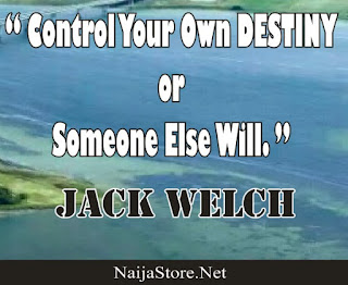 Jack Welch - Control Your Own Destiny or Someone Else Will - Quotes