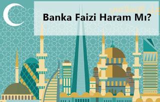 Banka Faizi Haram Mı?