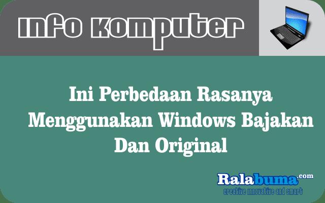 Ini Perbedaan Rasanya Menggunakan Windows Bajakan Dan Original