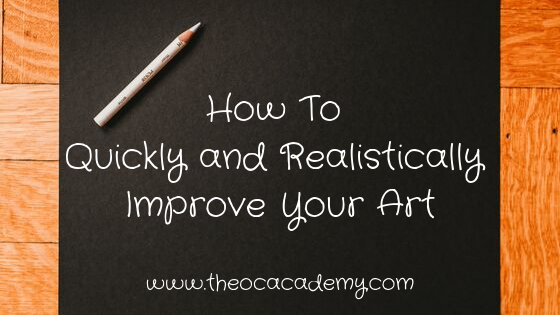 How To Quickly and Realistically Improve Your Art