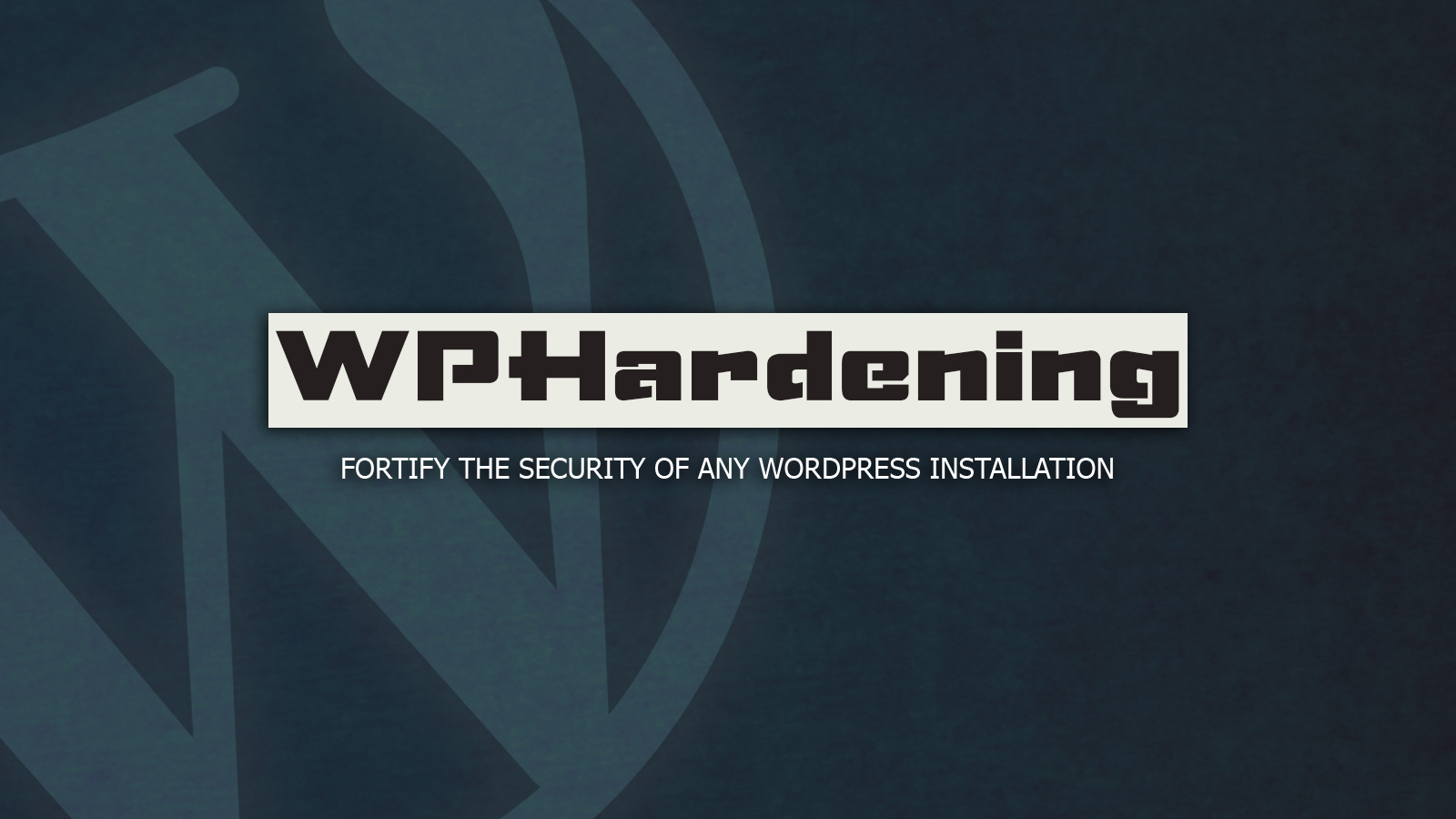 WPHardening - Fortify the Security Of Any WordPress Installation