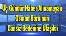 Osman Boru´nun Cansız Bedenine Ulaşıldı
