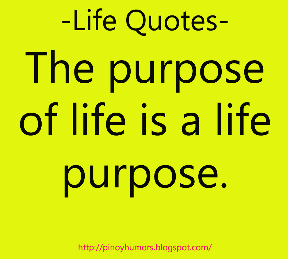 Pinoyhumor: Life Purpose Quotes