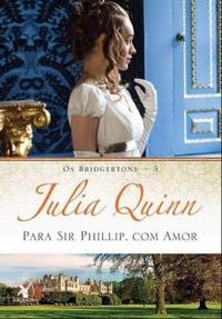 RESENHA: Para Sir. Phillip, Com Amor (Bridgertons #5) - Julia Quinn