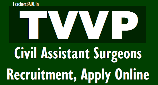 tvvp civil assistant surgeons 2018 recruitment,ts civil assistant surgeons 2018 recruitment,apply online at tvvprecruit.telangana.gov.in,selection list results,certificates verification,list of documents