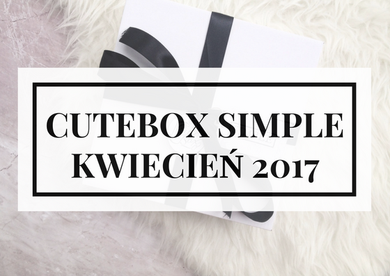 "OPENBOX | CUTEBOX ""SIMPLE""  KWIECIEŃ 2017"