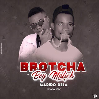 Brotcha feat Boy Malick - Marido Dela