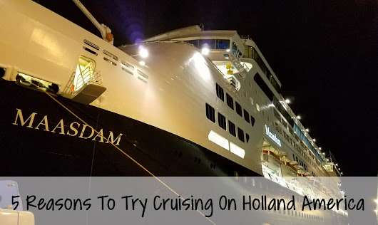 5 Reasons To Try Cruising On Holland America