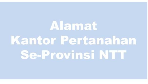 Alamat Kantor Pertanahan Kabupaten Dan Kota Se-Provinsi NTT