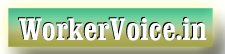 WorkerVoice.in- Latest Worker Hindi News, Employee Portal, Employee Rights in India