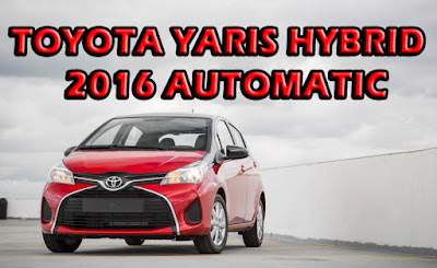 toyota yaris hybrid 2016 automatic,price and review