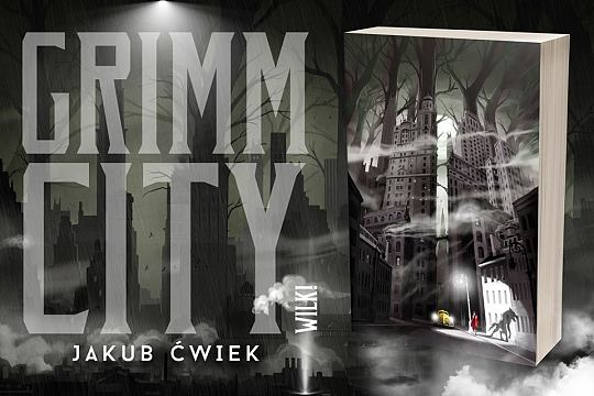"""Grimm City. Wilk!"" - Jakub Ćwiek"
