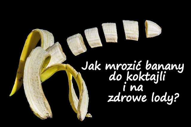 Jak mrozić banany do koktajli i na zdrowe lody?