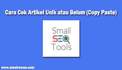 Cara Cek Artikel Unik atau Copas (Copy Paste) Menggunakan Small Seo Tools