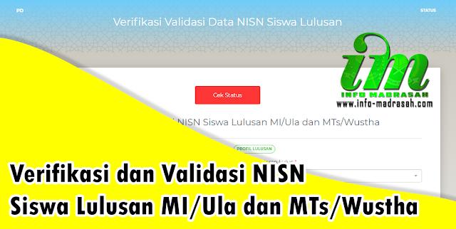 Verifikasi dan Validasi NISN Siswa Lulusan MI/Ula dan MTs/Wustha    Baru baru ini http://pd.data.kemdikbud.go.id mengeluarkan link baru untuk pengajuan NISN baru dan perubahan data NISN yang sudah ada bagi kelas 6 MI dan kelas 9 MTs. Jika siswa kelas 6 atau 9 belum memiliki NISN atau data pada NISN mengalami kesalahan baik nama atau tanggal lahir, anda bisa merubahnya disini. Sebenarnya ini adalah bersifat universal atau umum, tidak hanya oleh pihak sekolah saja yang mengerjakannya, bisa juga oleh orang tua siswa yang bersangkutan untuk melakukan perubahan data yang salah pada NISN-nya. Bisa juga meminta bantuan kepada pihak sekolah.    Untuk link lengkpanya di bawah ini:    http://pd.data.kemdikbud.go.id/index.php?r=pengajuan%2Fpengajuanmadrasah    Untuk lengkapnya bisa baca penjelasan langkah-langkahnya berikut ini:    Pertama, anda masuk pada web http://pd.data.kemdikbud.go.id/index.php?r=pengajuan%2Fpengajuanmadrasah