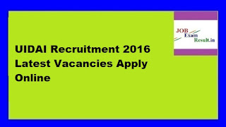 UIDAI Recruitment 2016 Latest Vacancies Apply Online