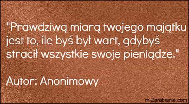 autor: Anonimowy, cytaty o sukcesie, majątku, bogactwie, pieniądzach i finansach.